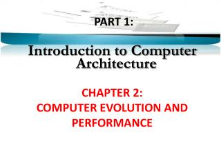 PART 1:  Introduction to Computer Architecture CHAPTER 2: COMPUTER EVOLUTION AND PERFORMANCE