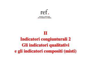 II Indicatori congiunturali 2 Gli indicatori qualitativi  e gli indicatori compositi (misti)