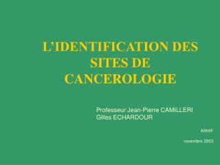 L'IDENTIFICATION DES SITES DE CANCEROLOGIE