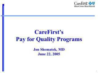 CareFirst's Pay for Quality Programs Jon Shematek, MD June 22, 2005