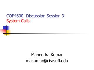 COP4600- Discussion Session 3-  System Calls