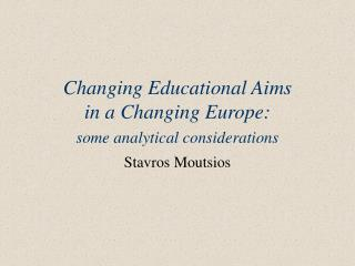 Changing Educational Aims  in a Changing Europe:  some analytical considerations