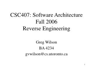 CSC407: Software Architecture Fall 2006 Reverse Engineering