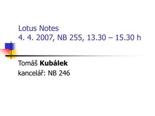 Lotus Notes 4. 4. 2007, NB 255, 13.30 – 15.30 h