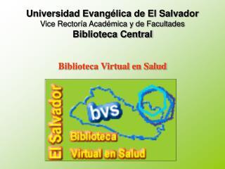 Universidad Evangélica de El Salvador Vice Rectoría Académica y de Facultades Biblioteca Central