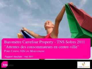 Barom tre Carrefour Property - TNS Sofres 2011 Attentes des consommateurs en centre-ville  Pour Centre-Ville en Mouvemen