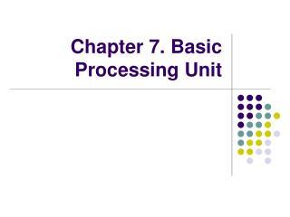Chapter 7. Basic Processing Unit