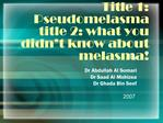 Title 1: Pseudomelasma title 2: what you didn t know about melasma