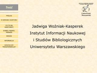 Jadwiga Woźniak-Kasperek Instytut Informacji Naukowej i Studiów Bibliologicznych