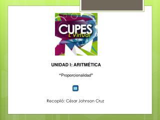 """UNIDAD  I:  ARITMÉTICA """" Proporcionalidad """""""