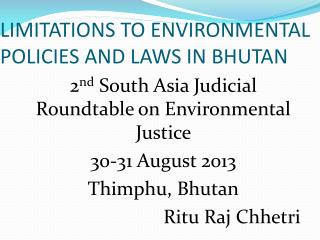 LIMITATIONS TO ENVIRONMENTAL POLICIES AND LAWS IN BHUTAN