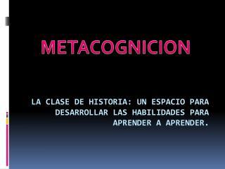 LA CLASE DE HISTORIA: UN ESPACIO PARA DESARROLLAR LAS HABILIDADES PARA APRENDER A APRENDER.