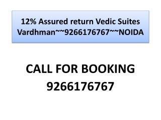 12% Assured return Vedic Suites Vardhman~~9266176767~~NOIDA
