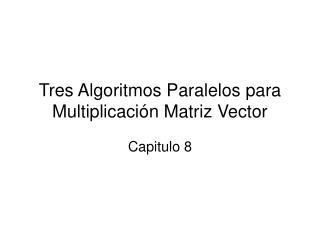 Tres Algoritmos Paralelos para Multiplicación Matriz Vector