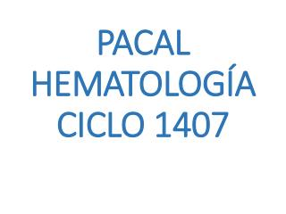 PACAL HEMATOLOGÍA CICLO 1407