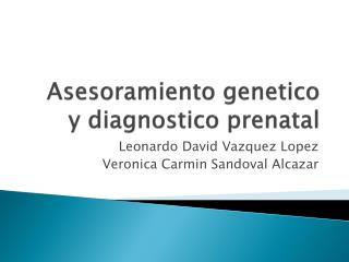 Asesoramiento genetico  y  diagnostico  prenatal
