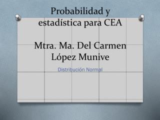 Probabilidad y estadística para CEA Mtra. Ma. Del Carmen López Munive