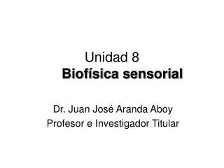 Unidad 8 Biof�sica sensorial