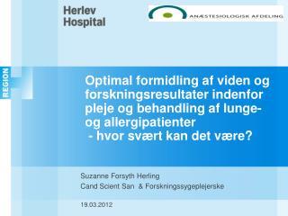 Suzanne Forsyth Herling Cand Scient San  & Forskningssygeplejerske        19.03.2012