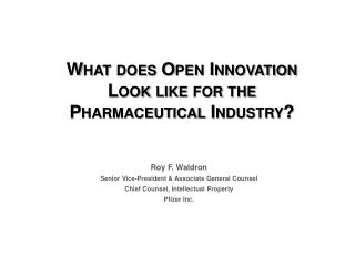 What does Open Innovation  Look like for the  Pharmaceutical Industry