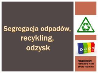 Segregacja odpadów,  recykling ,  odzysk