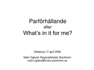 Parf�rh�llande eller What�s in it for me?