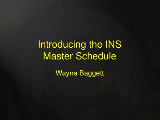 Introducing the INS Master Schedule