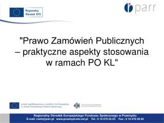 """""""Prawo Zamówień Publicznych  – praktyczne aspekty stosowania  w ramach PO KL"""""""