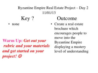 Byzantine Empire Real Estate Project – Day 2 11/01/13 Key ?                 Outcome