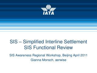 SIS � Simplified Interline Settlement SIS Functional Review