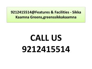 9212415514@Features & Facilities - Sikka Kaamna Greens
