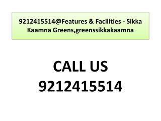 9212415514@Features & Facilities - Sikka Kaamna Greens