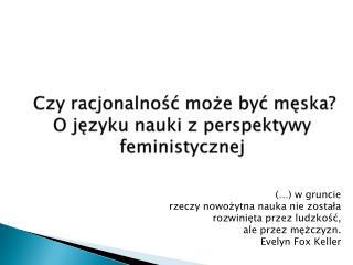 Czy racjonalność może być męska?  O  języku nauki z perspektywy feministycznej