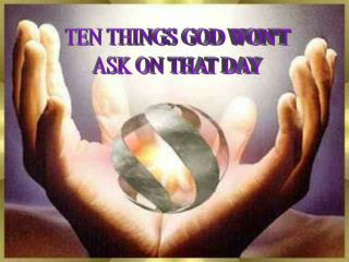 TEN THINGS GOD WONT ASK ON THAT DAY