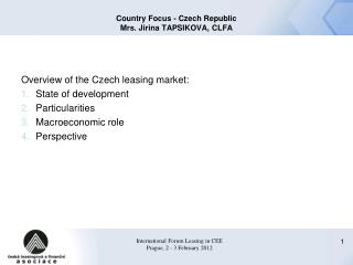 Country Focus  - Czech  Republic Mrs. Jirina TAPSIKOVA, CLFA
