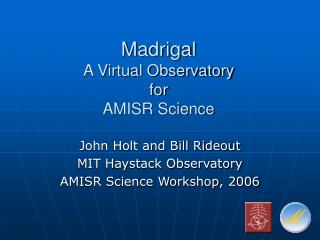 Madrigal A Virtual Observatory for AMISR Science