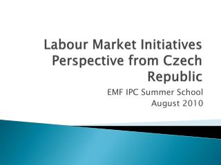 Labour Market Initiatives Perspective from Czech Republic