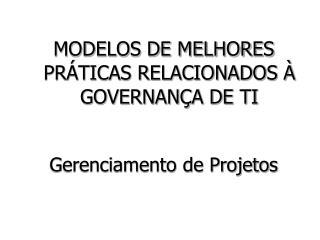 MODELOS DE MELHORES PRÁTICAS RELACIONADOS À GOVERNANÇA DE TI  Gerenciamento de Projetos