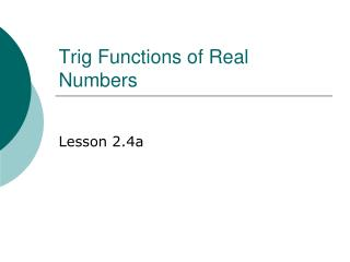 Trig Functions of Real Numbers