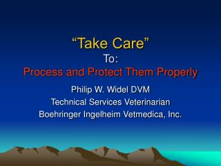 """""""Take Care"""" To:  Process and Protect Them Properly"""