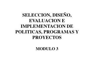 SELECCION, DISEÑO, EVALUACION E IMPLEMENTACION DE POLITICAS, PROGRAMAS Y PROYECTOS