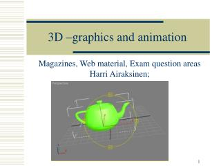 3D –graphics and animation
