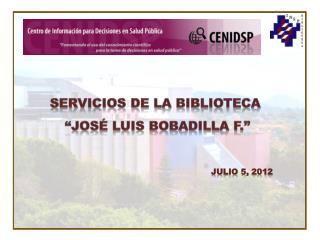 """Servicios  de la Biblioteca  """"José  Luis Bobadilla F ."""""""