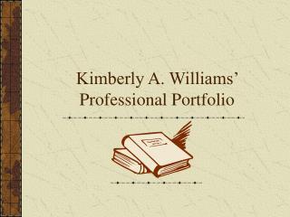 Kimberly A. Williams  Professional Portfolio