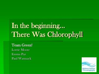 In the beginning� There Was Chlorophyll