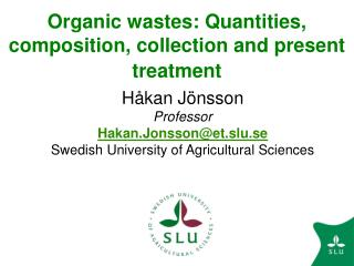 Organic wastes: Quantities, composition, collection and present treatment