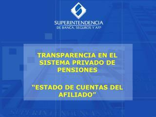 """TRANSPARENCIA EN EL SISTEMA PRIVADO DE PENSIONES """"ESTADO DE CUENTAS DEL AFILIADO"""""""