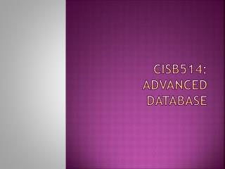 CISB514: ADVANCED DATABASE