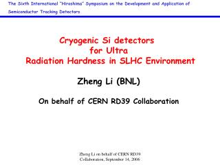 Cryogenic Si detectors  for Ultra  Radiation Hardness in SLHC Environment Zheng Li (BNL)