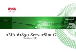 AMA-61850-ServerSim-G Use  Cases (UC)